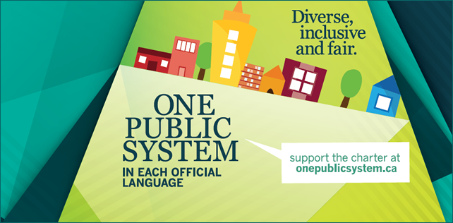 Diverse, inclusive and fair. One public system in each official language. Support the charter at onepublicsystem.ca.